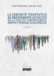 La comunità terapeutica ad orientamento gestaltico nella cura dei comportamenti additivi e patologie alcolcorrelate Ebook di  Antonino Iacolino