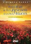 Puoi creare il tuo benessere e la tua felicità Libro di  Giovanna Russo