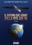 Il futuro che corre sulla vita che va Libro di  Giuseppe Bertelloni
