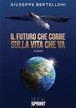 Il futuro che corre sulla vita che va Ebook di  Giuseppe Bertelloni