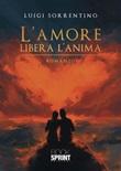 L' amore libera l'anima Ebook di  Luigi Sorrentino