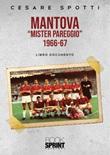Mantova «mister pareggio» 1966-67 Libro di  Cesare Spotti