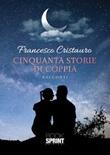Cinquanta storie di coppia Libro di  Francesco Cristauro