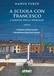 A scuola con Francesco. L'agenda della speranza Libro di  Marco Fusco