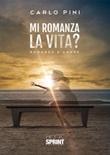 Mi romanza la vita? Libro di  Carlo Pini