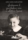 Indossava il grembiulino nero e collettino bianco Ebook di  Anna Maria Marcantoni