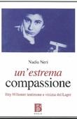 Un'estrema compassione. Etty Hillesum testimone e vittima del lager Libro di  Nadia Neri