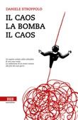 Il caos, la bomba, il caos Ebook di  Daniele Stroppolo