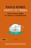 Vento di terra. Istria e Fiume: viaggio tra i Balcani e il Mediterraneo Ebook di  Paolo Rumiz