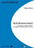 Telecronacando. La narrazione calcistica italiana: un viaggio tra passato, presente e futuro Libro di  Marco Zucca