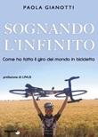 Sognando l'infinito. Come ho fatto il giro del mondo in bicicletta Libro di  Paola Gianotti