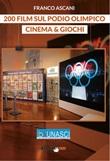 200 film sul podio olimpico. Cinema & giochi Libro di  Franco Ascani