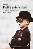 Figli e anime ribelli. Le indagini di Alper Kamu Ebook di  Alper Canigüz