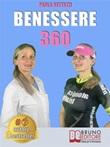 Benessere 360. Come ritrovare il benessere fisico e mentale attraverso l'integrazione nutrizionale Ebook di  Paola Bettazzi, Paola Bettazzi