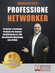 Professione networker. Tecniche e strategie pratiche per avviare un'attività da 0 a 100 nel network marketing con il web Ebook di  Andrea De Sisti, Andrea De Sisti