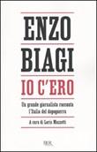 Io c'ero. Un grande giornalista racconta l'Italia del dopoguerra Libro di  Enzo Biagi
