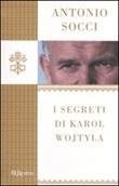 I segreti di Karol Wojtyla Libro di  Antonio Socci