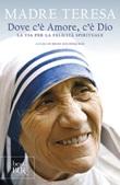 Dove c'è amore, c'è Dio. La via per la felicità spirituale Libro di Teresa di Calcutta (santa)