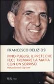 Pino Puglisi, il prete che fece tremare la mafia con un sorriso Libro di  Francesco Deliziosi