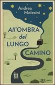 All'ombra del lungo camino Libro di  Andrea Molesini