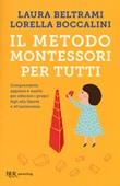 Il metodo Montessori per tutti. Comprenderlo appieno e usarlo per educare i propri figli alla libertà e all'autonomia Libro di  Laura Beltrami, Lorella Boccalini