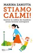 Stiamo calmi! Gestire la rabbia dei bambini senza farsene contagiare Libro di  Marina Zanotta