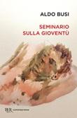 Seminario sulla gioventù Libro di  Aldo Busi