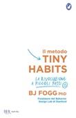 Il metodo Tiny Habits. La rivoluzione a piccoli passi Ebook di  B. J. Fogg
