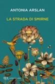 La strada di Smirne Ebook di  Antonia Arslan