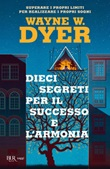 Dieci segreti per il successo e l'armonia. Superare i propri limiti per realizzare i proprio sogni Ebook di  Wayne W. Dyer
