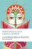 La scienza della felicità. Come vivere bene? Ebook di  Francesco Cavalli-Sforza, Luca Cavalli-Sforza