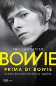 Bowie prima di Bowie. La storia dell'uomo che divenne leggenda Ebook di  Phil Lancaster