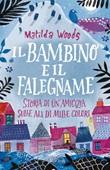 Il bambino e il falegname. Storia di un'amicizia sulle ali di mille colori Ebook di  Matilda Woods
