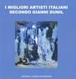 I migliori artisti italiani secondo Gianni Dunil. Catalogo della mostra (Venezia, 3-10 novembre 2019). Ediz. a colori Libro di  Gianni Dunil