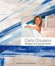 Carla Chiusano. Dipingere con il cuore ed il sorriso. Ediz. italiana e inglese Libro di