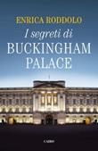 I segreti di Buckingham Palace Ebook di  Enrica Roddolo