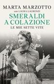 Smeraldi a colazione. Le mie sette vite Ebook di  Marta Marzotto, Laura Laurenzi