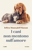 I cani non mentono sull'amore. Riflessioni sui cani e sulle loro emozioni Ebook di  Jeffrey Moussaieff Masson