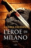 L' eroe di Milano Ebook di  Andrea Frediani