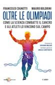 Oltre le Olimpiadi. Come la scienza combatte il cancro e gli atleti lo vincono sul campo Ebook di  Francesco Cognetti, Mauro Boldrini