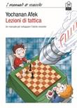 Lezioni di tattica. Un manuale per sviluppare l'istinto vincente Libro di  Yochanan Afek