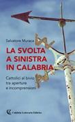 La svolta a sinistra in Calabria. Cattolici al bivio tra aperture e incomprensioni Libro di  Salvatore Muraca