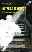 Oltre la scalinata. Il fantasma invaghito Libro di  Leo Maviglia