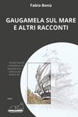 Gaugamela sul mare e altri racconti Libro di  Fabio Bonù