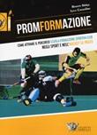 PromFormAzione. Come attivare il percorso scuola-formazione sportiva-club negli sport e nell'hockey su prato Libro di  Luca Cozzolino, Renato Sirigu
