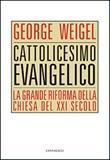 Cattolicesimo evangelico. La grande riforma della chiesa del XXI secolo Libro di  George Weigel
