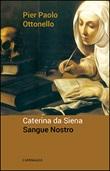 Caterina da Siena. Sangue nostro Libro di  Pier Paolo Ottonello