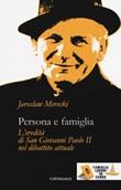 Persona e famiglia. L'eredità di San Giovanni Paolo II nel dibattito attuale Libro di  Jaroslaw Merecki