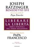 Liberare la libertà. Fede e politica nel terzo millennio Libro di Benedetto XVI (Joseph Ratzinger)