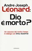Dio e morto? Un vescovo del nostro tempo in dialogo con Drieu Godefridi Libro di  Drieu Godefridi, André-Joseph Léonard